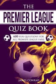 The Premier League Quizbook: 600 Fun Questions For All Premier League Fans  Quizzes For Football Fans, Band 5: Amazon.de: Conrad, James: Fremdsprachige  Bücher