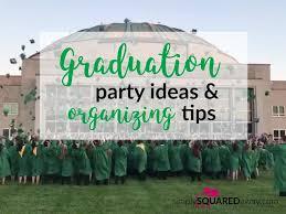 graduation party ideas organizing tips
