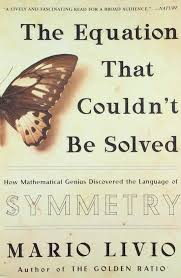the equation that couldn t be solved how mathematical genius discovered the age of symmetry mario livio 9780743258210 com books
