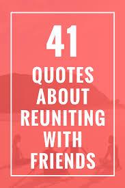 Quotes About Old Friends Reuniting Automobilistmetpit