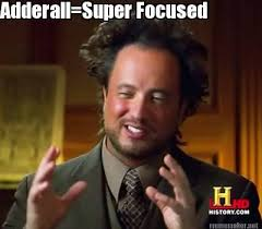 Meme Maker - Adderall=Super Focused Meme Maker! via Relatably.com