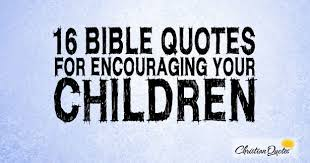 Bible Quotes About Children Best 48 Bible Quotes For Encouraging Your Children
