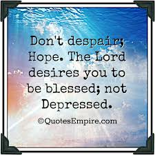 Despair Quotes Interesting Don't Despair Hope Quotes Empire