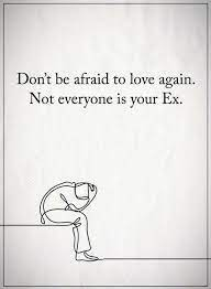 Explore our collection of motivational and famous quotes by authors you know and love. Don T Be Afraid To Love Again Not Everyone Is Your Ex Positive Quotes Motivation Super Quotes Relationship Quotes