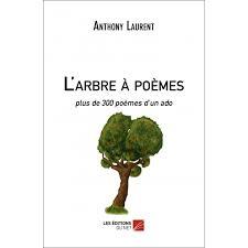 L'arbre à poèmes, plus de 300 poèmes d'un ado Anthony Laurent