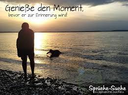 Genieße Den Moment Bevor Er Zur Erinnerung Wird Sprüche Zum
