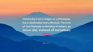 """Christianity Is Not A Religion It Is A Relationshi Best of Rick Warren Quote """"Christianity Is Not A Religion Or A Philosophy"""