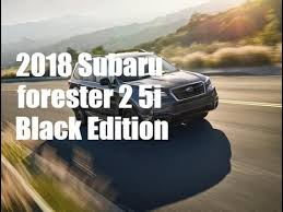 2018 subaru forester black edition. perfect subaru 2018 subaru forester 2 5i black edition for subaru black edition g