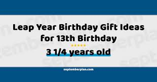 Www.pinterest.com.visit this site for details: Leap Year Birthday Gift Ideas For 13th Birthday 3 1 4 Years Old September Plan