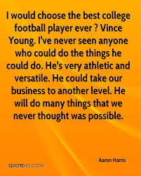 aaron harris quotes quotehd i would choose the best college football player ever vince young i ve