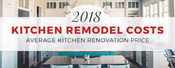 2018 kitchen remodel costs average kitchen renovation