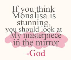 Look In The Mirror Quotes Interesting If You Think Monalisa Is Stunning You Should Look At My Masterpiece