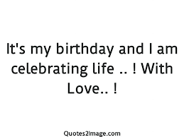 Celebrating Life Quotes Celebrate Life Quotes Quotes On My Birthday Celebrations New Its My 55