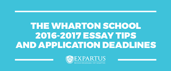 the wharton school essay tips and application deadlines wharton school 2016 2017 essay tips