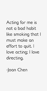 Joan Chen Quote: Acting For Me Is Not A Bad Habit Like Smoking via Relatably.com