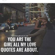 Girl Love Quotes Simple You Are The Girl All My Love Quotes Are About Pictures Photos And