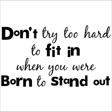 Stand Out Quotes Classy You Were Born To Stand Out Darlin Show The World Who You Really