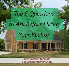 top questions to ask before hiring your realtor here are 6 questions to ask a potential real estate agent or broker during an interview