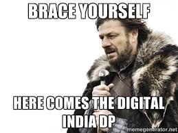 BRACE YOURSELF HERE COMES THE DIGITAL INDIA DP - Brace yourself ... via Relatably.com