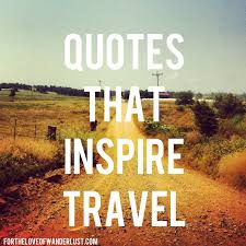 Quotes for travel Wanderlust Wednesday Quotes that Inspire Travel Part Three For 99