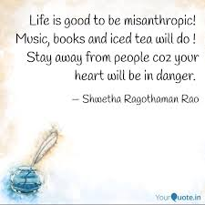 Life Is Good To Be Misant Quotes Writings By Shwetha