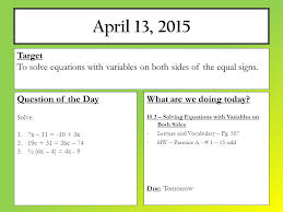 1 april 13 2016 what are we doing today 10 3 solving equations with variables on both sides