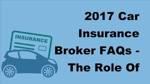 2017 car insurance broker faqs the role of the car insurance broker