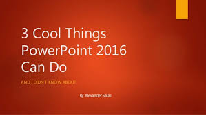 Cool Power Points 3 Cool Things Powerpoint 2016 Can Do