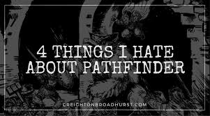 4 Things I Hate About Pathfinder Creighton Broadhurst