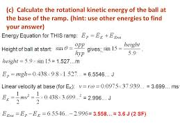 c calculate the rotational kinetic energy of the ball at the base of the