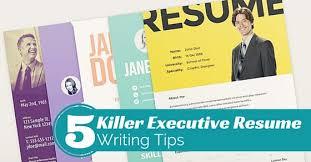 Executive Resume Writing Tips 5 Best Killer Executive Resume Writing Tips That Works