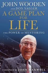 Coach Wooden's Leadership Game Plan For Success A Game Plan for Life The Power of Mentoring by John Wooden 62