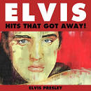 Elvis: The Hits That Got Away