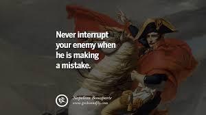 Napoleon Bonaparte Never Interrupt Your Enemy Quotes