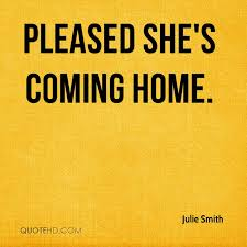 Julie Smith Quotes QuoteHD Interesting Coming Home Quotes