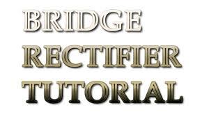 bridge rectifier tutorial how does a bridge rectifier work