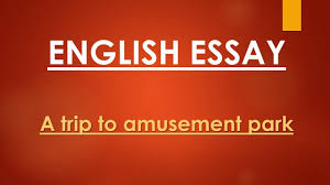 english essay a trip to amusement park  english essay a trip to amusement park