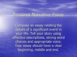 personal narrative essay compose an essay relating the details of personal narrative essay compose an essay relating the details of a significant event in your life