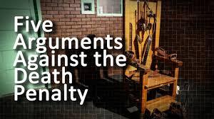 five arguments against the death penalty five arguments against the death penalty
