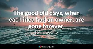 Paulo Coelho Quotes Beauteous The Good Old Days When Each Idea Had An Owner Are Gone Forever