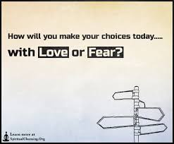 Love Choices Quotes Simple How Will You Make Your Choices Today With Love Or Fear