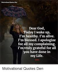 God Motivational Quotes Inspiration Motivational Quotes Den Dear God Today I Wake Up I'm Healthy I'm