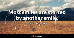 most smiles are started by another smile frank a clark