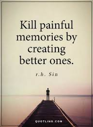 Memory Quotes Delectable Memories Quotes Kill Painful Memories By Creating Better Ones