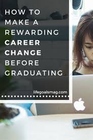 best ideas about how to change careers career how to make a powerful career change before graduating