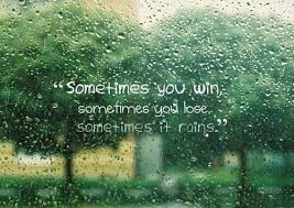 Beautiful Rain Quotes Best of Rain Quotes Sometimes You Win Sometimes You Lose Sometimes It Rains