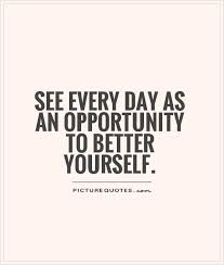 Inspirational Quotes About Bettering Yourself Best of See Every Day As An Opportunity To Better Yourself Picture Quotes