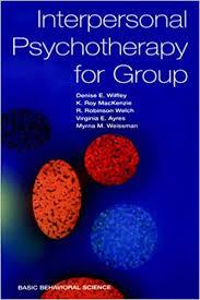Interpersonal Psychotherapy For Group (Basic Behavioral Science):  Amazon.co.uk: Wilfley, Denise, MacKenzie, K. Roy, Weissman, Myrna, Welch,  R. Robinson, Ayres, Virginia: 9780465095698: Books