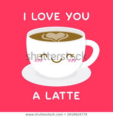 cute coffee love quotes. Plain Cute Cute Coffee Cup Cartoon Illustration With Fun Quote U201cI Love You A Latteu201d For To Coffee Love Quotes