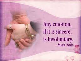 Emotion Quotes - Any emotion, if it is sincere, is involuntary.